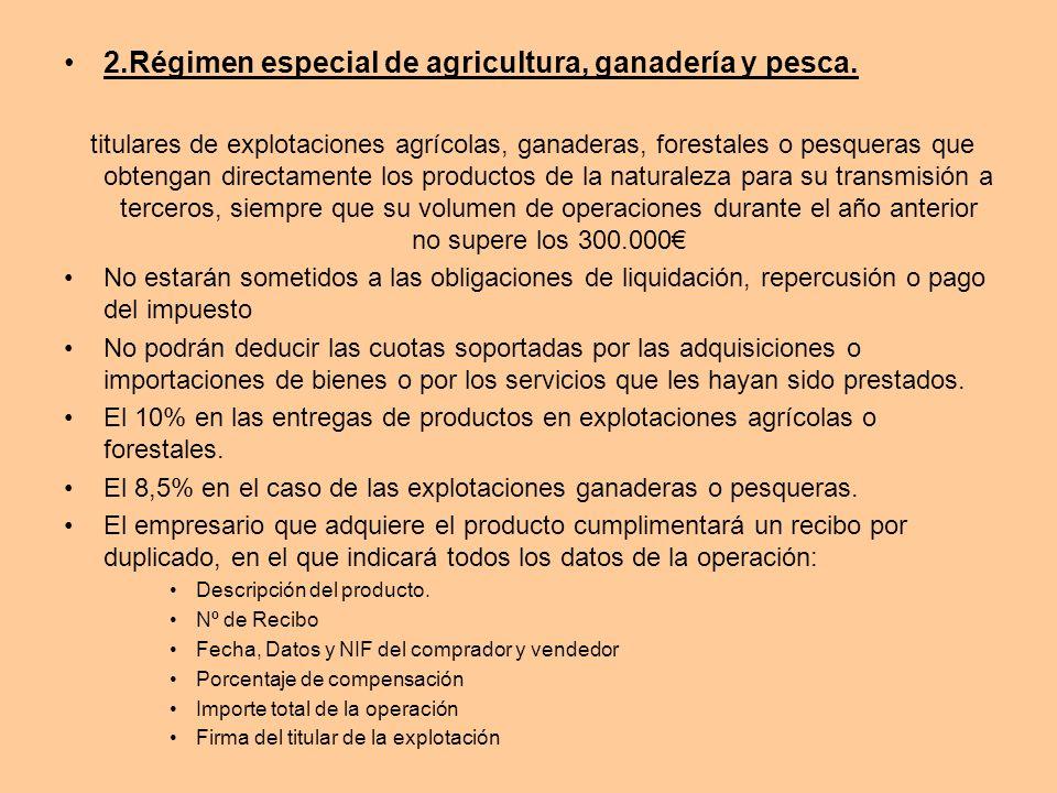 2.Régimen especial de agricultura, ganadería y pesca. titulares de explotaciones agrícolas, ganaderas, forestales o pesqueras que obtengan directament
