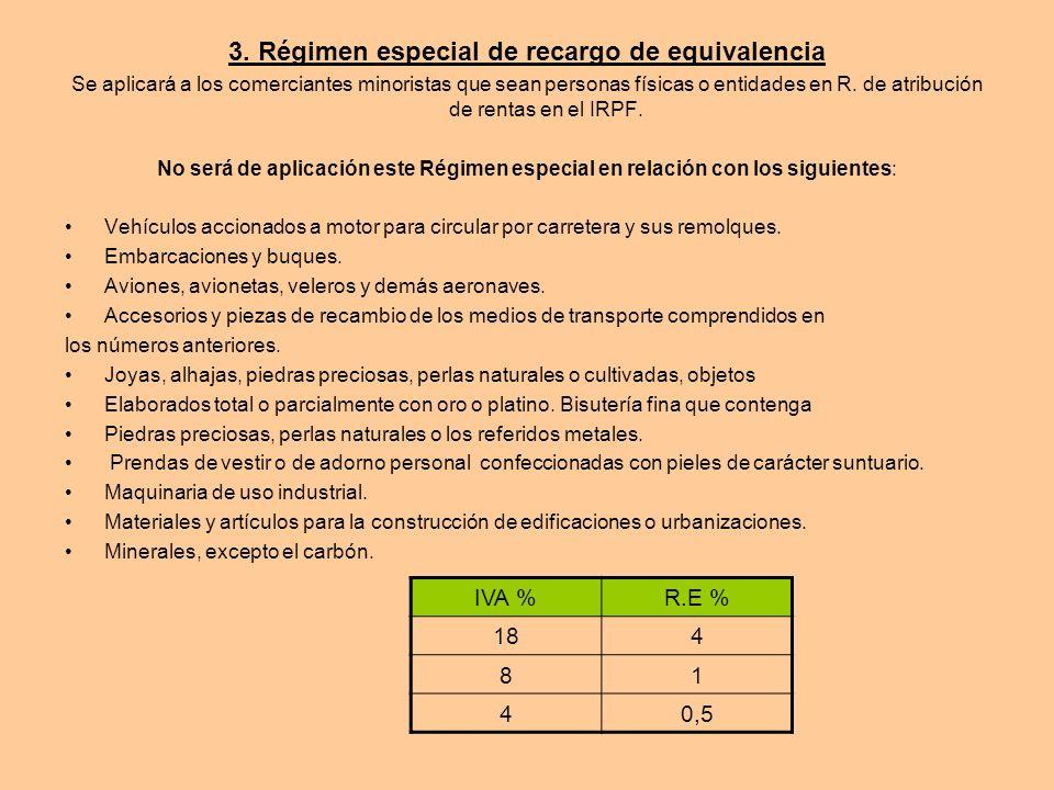 3. Régimen especial de recargo de equivalencia Se aplicará a los comerciantes minoristas que sean personas físicas o entidades en R. de atribución de