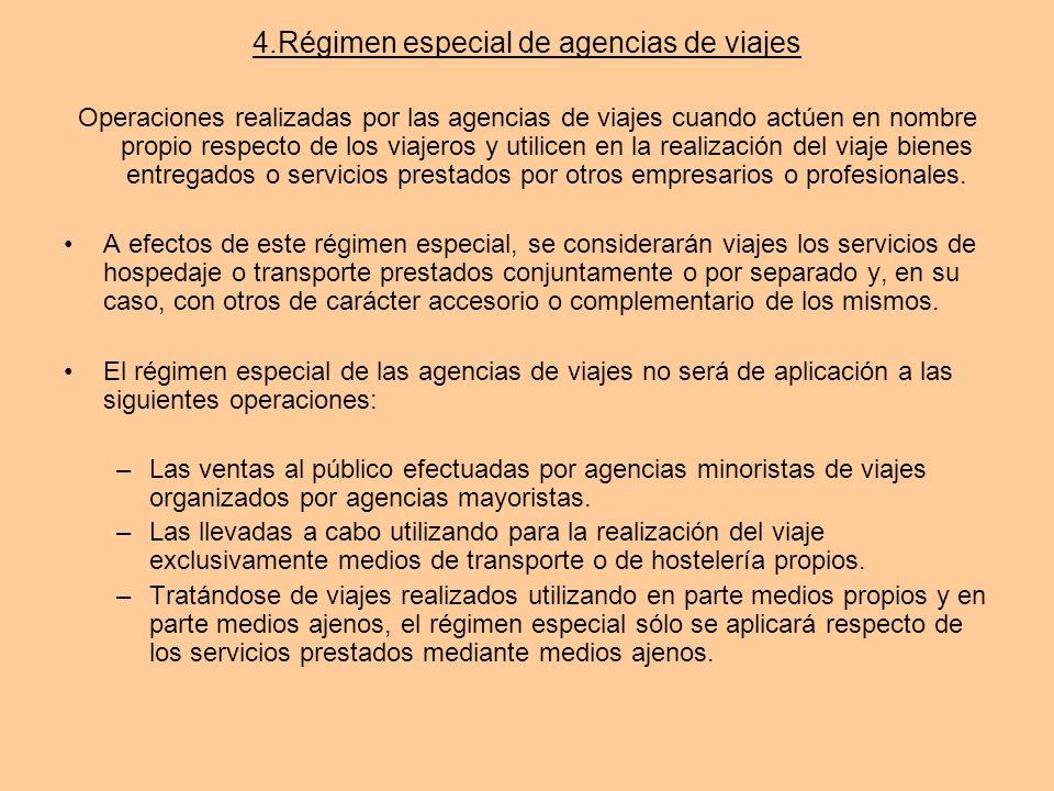 4.Régimen especial de agencias de viajes Operaciones realizadas por las agencias de viajes cuando actúen en nombre propio respecto de los viajeros y u