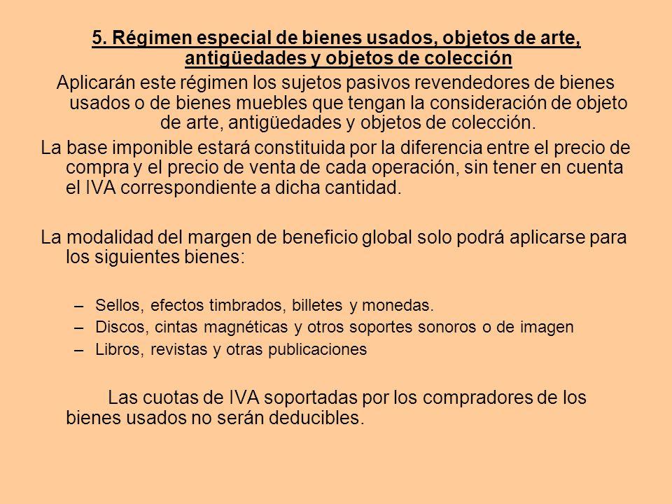 5. Régimen especial de bienes usados, objetos de arte, antigüedades y objetos de colección Aplicarán este régimen los sujetos pasivos revendedores de