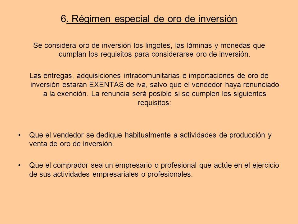 6. Régimen especial de oro de inversión Se considera oro de inversión los lingotes, las láminas y monedas que cumplan los requisitos para considerarse