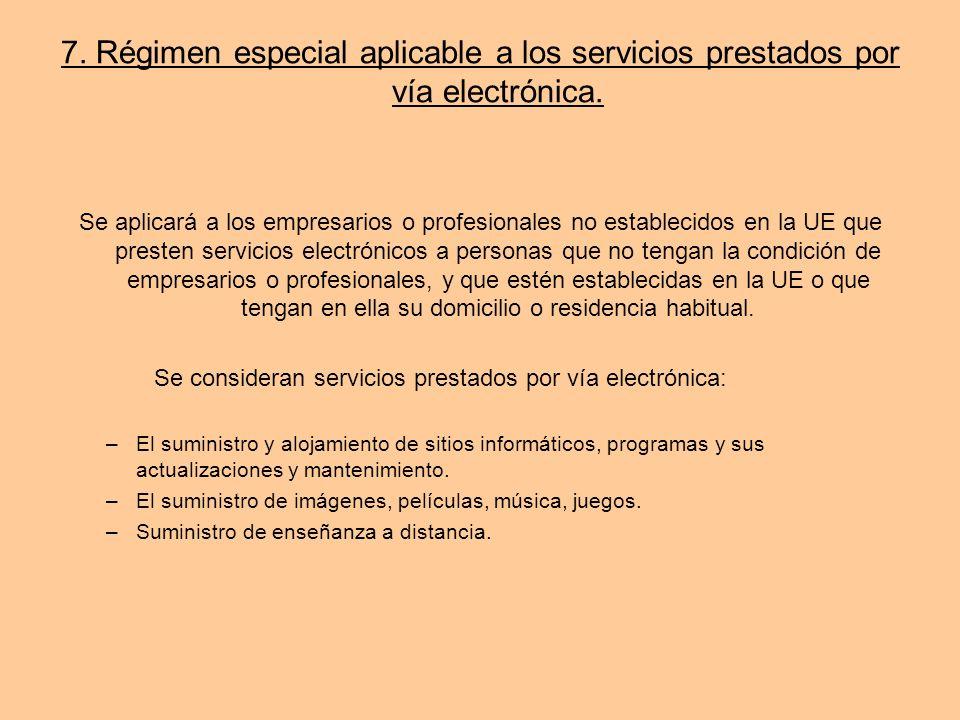7. Régimen especial aplicable a los servicios prestados por vía electrónica. Se aplicará a los empresarios o profesionales no establecidos en la UE qu