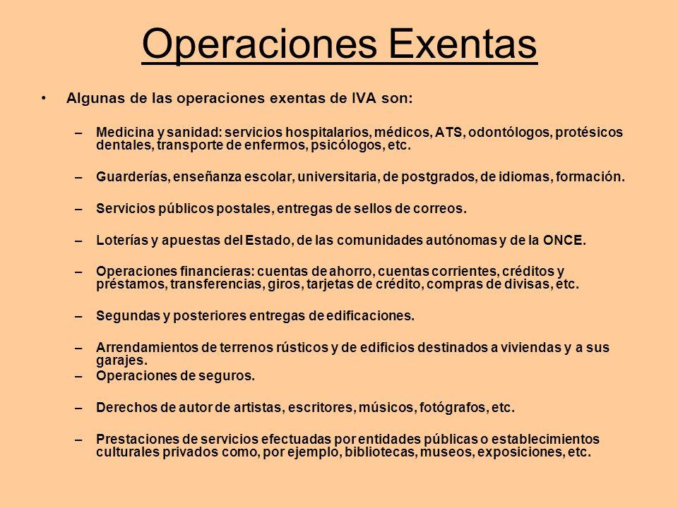 Operaciones Exentas Algunas de las operaciones exentas de IVA son: –Medicina y sanidad: servicios hospitalarios, médicos, ATS, odontólogos, protésicos
