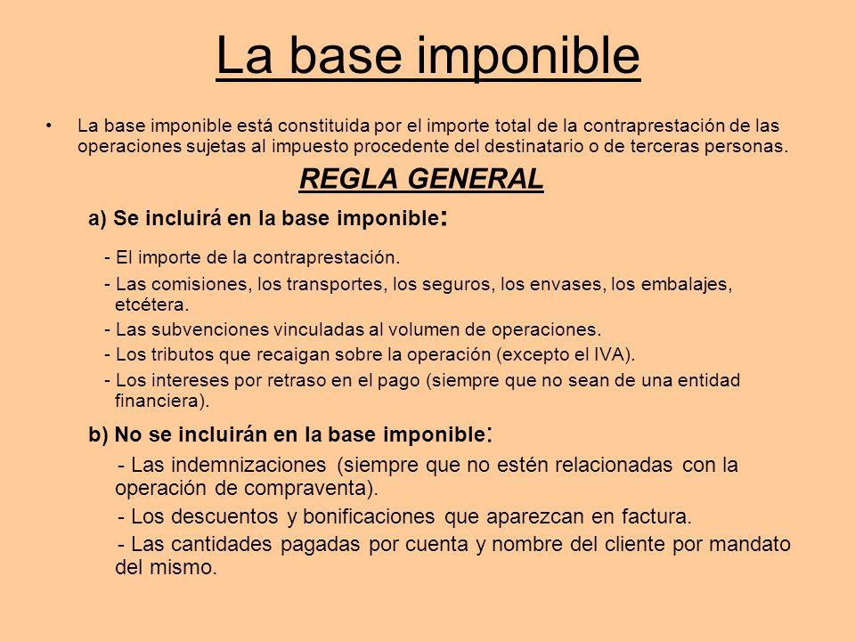La base imponible La base imponible está constituida por el importe total de la contraprestación de las operaciones sujetas al impuesto procedente del