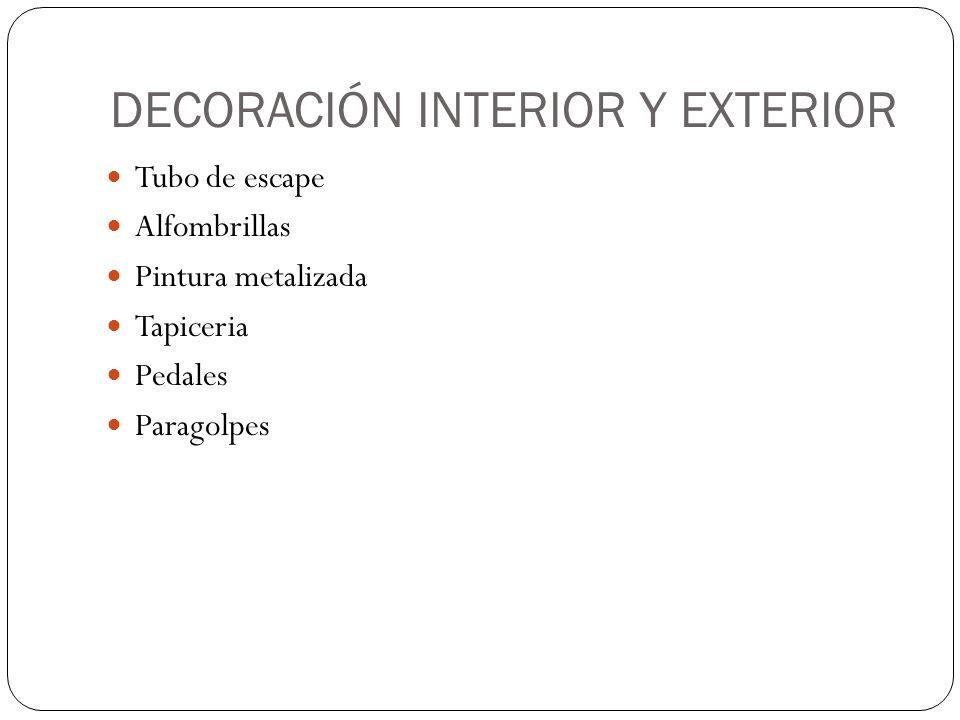 DECORACIÓN INTERIOR Y EXTERIOR Tubo de escape Alfombrillas Pintura metalizada Tapiceria Pedales Paragolpes