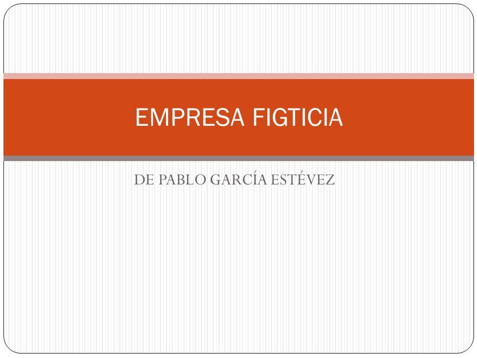 DE PABLO GARCÍA ESTÉVEZ EMPRESA FIGTICIA