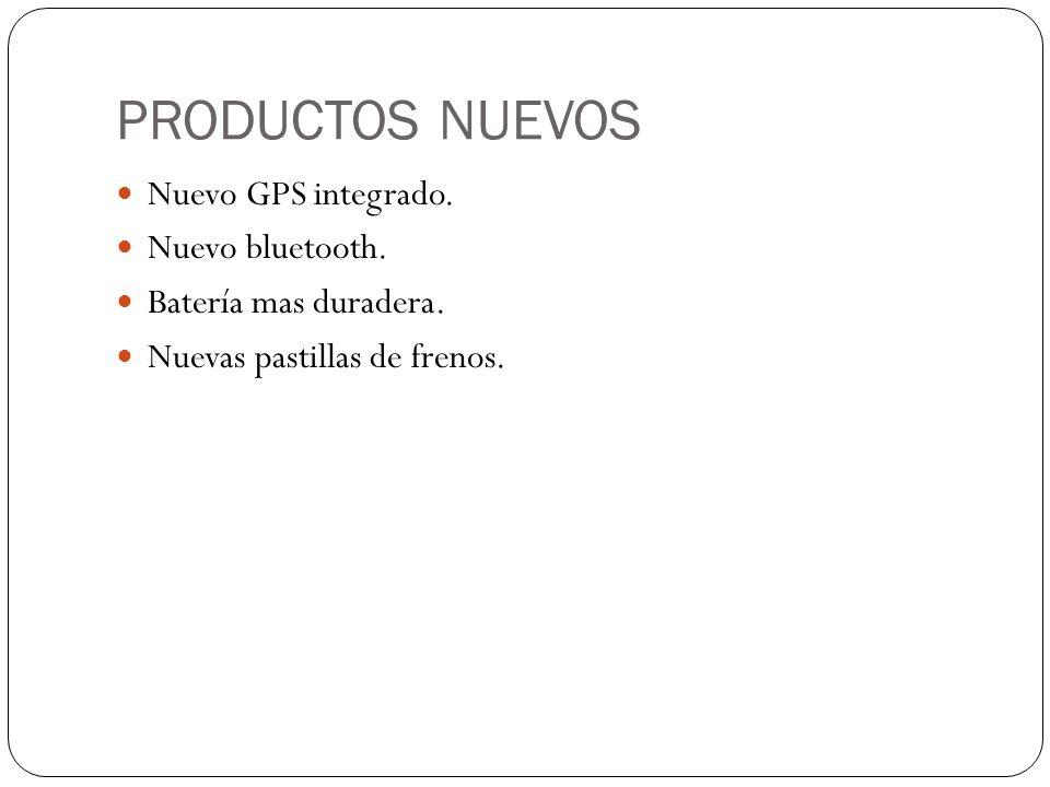 PRODUCTOS NUEVOS Nuevo GPS integrado. Nuevo bluetooth. Batería mas duradera. Nuevas pastillas de frenos.