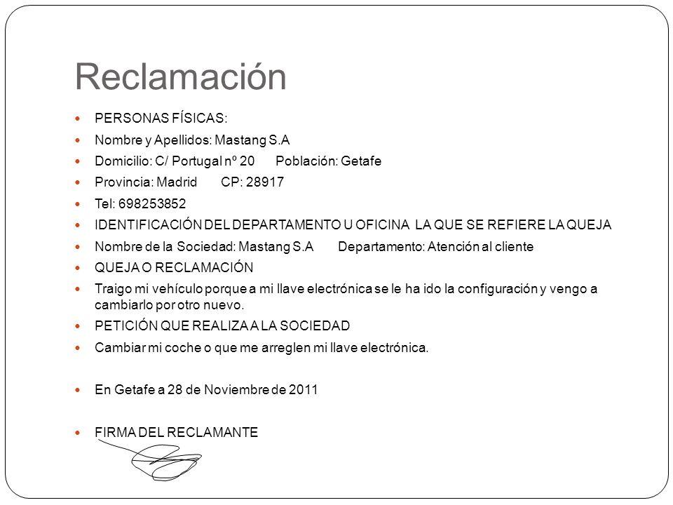 Reclamación PERSONAS FÍSICAS: Nombre y Apellidos: Mastang S.A Domicilio: C/ Portugal nº 20 Población: Getafe Provincia: Madrid CP: 28917 Tel: 69825385