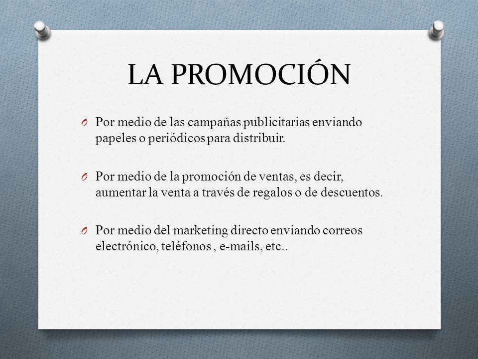 LA PROMOCIÓN O Por medio de las campañas publicitarias enviando papeles o periódicos para distribuir. O Por medio de la promoción de ventas, es decir,