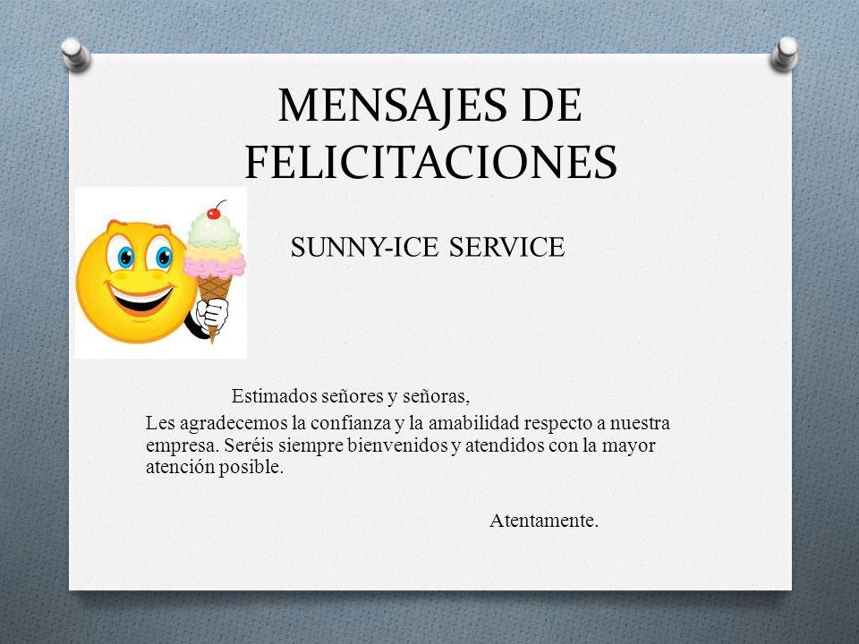 MENSAJES DE FELICITACIONES SUNNY-ICE SERVICE Estimados señores y señoras, Les agradecemos la confianza y la amabilidad respecto a nuestra empresa. Ser