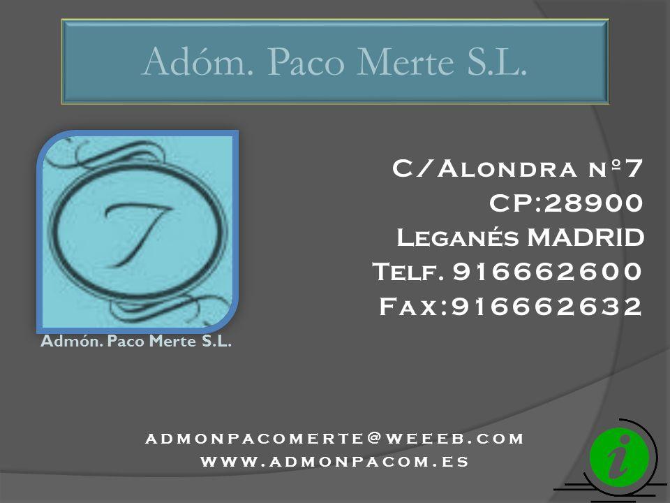 Adóm. Paco Merte S.L. C/Alondra nº7 CP:28900 Leganés MADRID Telf. 916662600 Fax:916662632 admonpacomerte@weeeb.com www.admonpacom.es Admón. Paco Merte