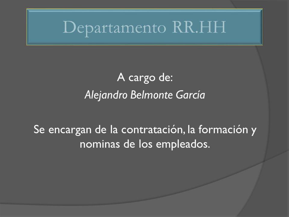 A cargo de: Alejandro Belmonte García Se encargan de la contratación, la formación y nominas de los empleados. Departamento RR.HH