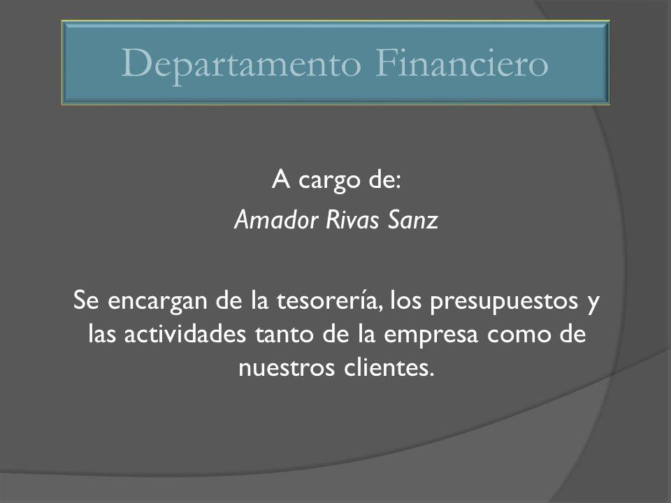 A cargo de: Amador Rivas Sanz Se encargan de la tesorería, los presupuestos y las actividades tanto de la empresa como de nuestros clientes. Departame