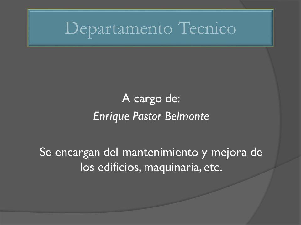A cargo de: Enrique Pastor Belmonte Se encargan del mantenimiento y mejora de los edificios, maquinaria, etc. Departamento Tecnico