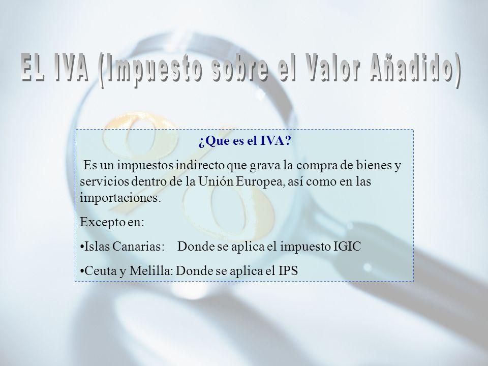 ¿Que es el IVA? Es un impuestos indirecto que grava la compra de bienes y servicios dentro de la Unión Europea, así como en las importaciones. Excepto
