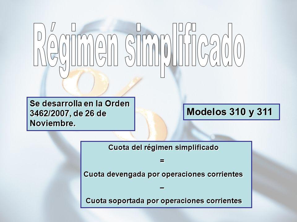 Se desarrolla en la Orden 3462/2007, de 26 de Noviembre. Cuota del régimen simplificado Cuota del régimen simplificado = Cuota devengada por operacion