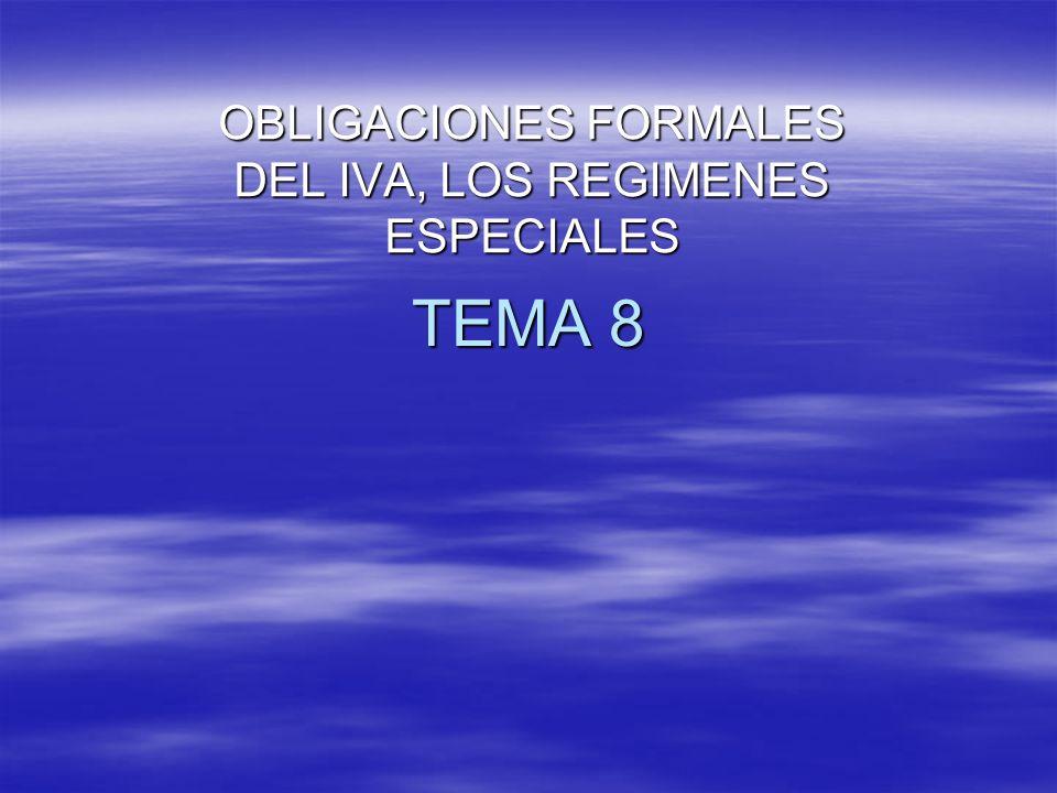 TEMA 8 OBLIGACIONES FORMALES DEL IVA, LOS REGIMENES ESPECIALES