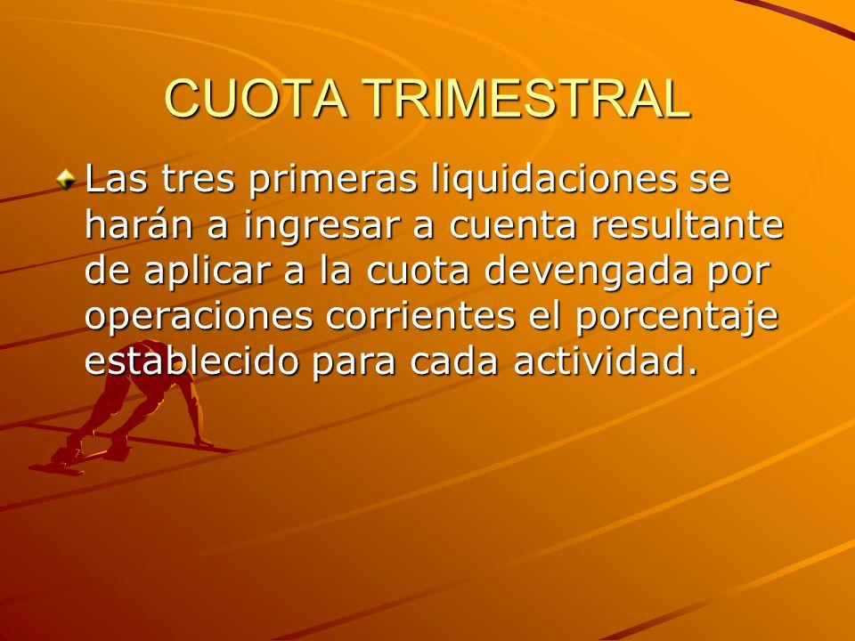 CUOTA TRIMESTRAL Las tres primeras liquidaciones se harán a ingresar a cuenta resultante de aplicar a la cuota devengada por operaciones corrientes el