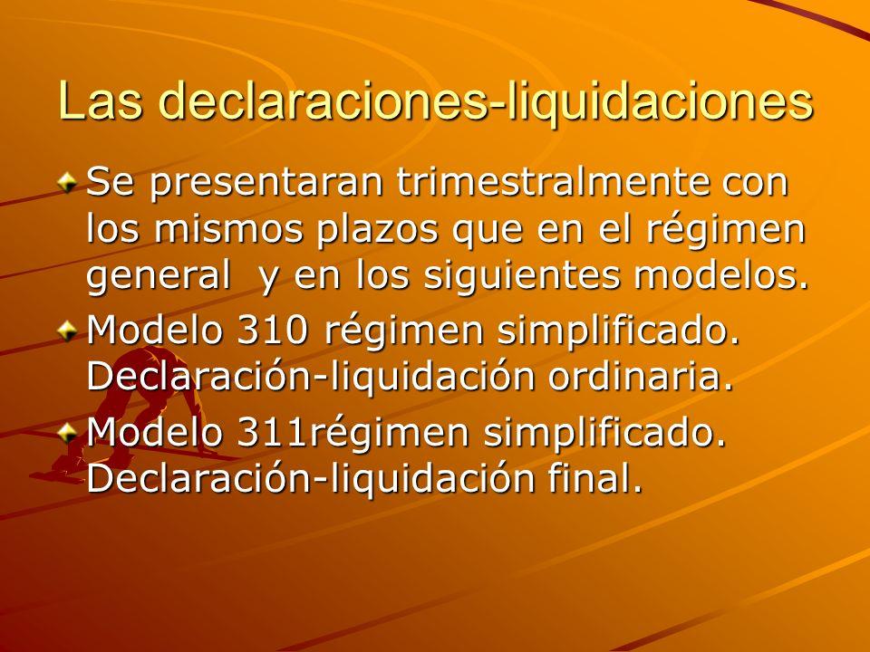 Las declaraciones-liquidaciones Se presentaran trimestralmente con los mismos plazos que en el régimen general y en los siguientes modelos. Modelo 310