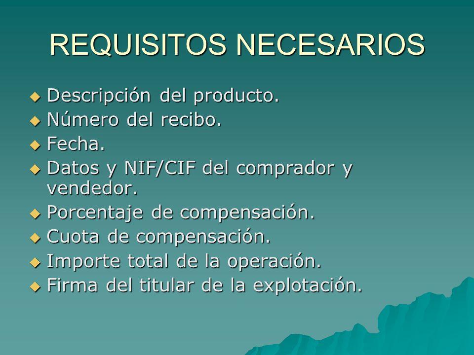 REQUISITOS NECESARIOS Descripción del producto. Descripción del producto. Número del recibo. Número del recibo. Fecha. Fecha. Datos y NIF/CIF del comp