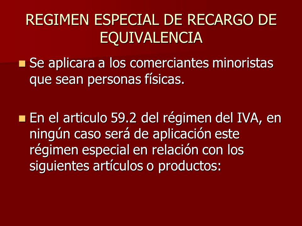 REGIMEN ESPECIAL DE RECARGO DE EQUIVALENCIA Se aplicara a los comerciantes minoristas que sean personas físicas. Se aplicara a los comerciantes minori