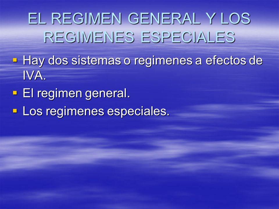 EL REGIMEN GENERAL Y LOS REGIMENES ESPECIALES Hay dos sistemas o regimenes a efectos de IVA. Hay dos sistemas o regimenes a efectos de IVA. El regimen