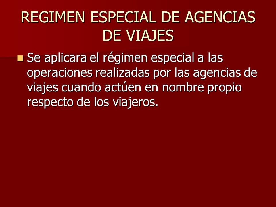 REGIMEN ESPECIAL DE AGENCIAS DE VIAJES Se aplicara el régimen especial a las operaciones realizadas por las agencias de viajes cuando actúen en nombre
