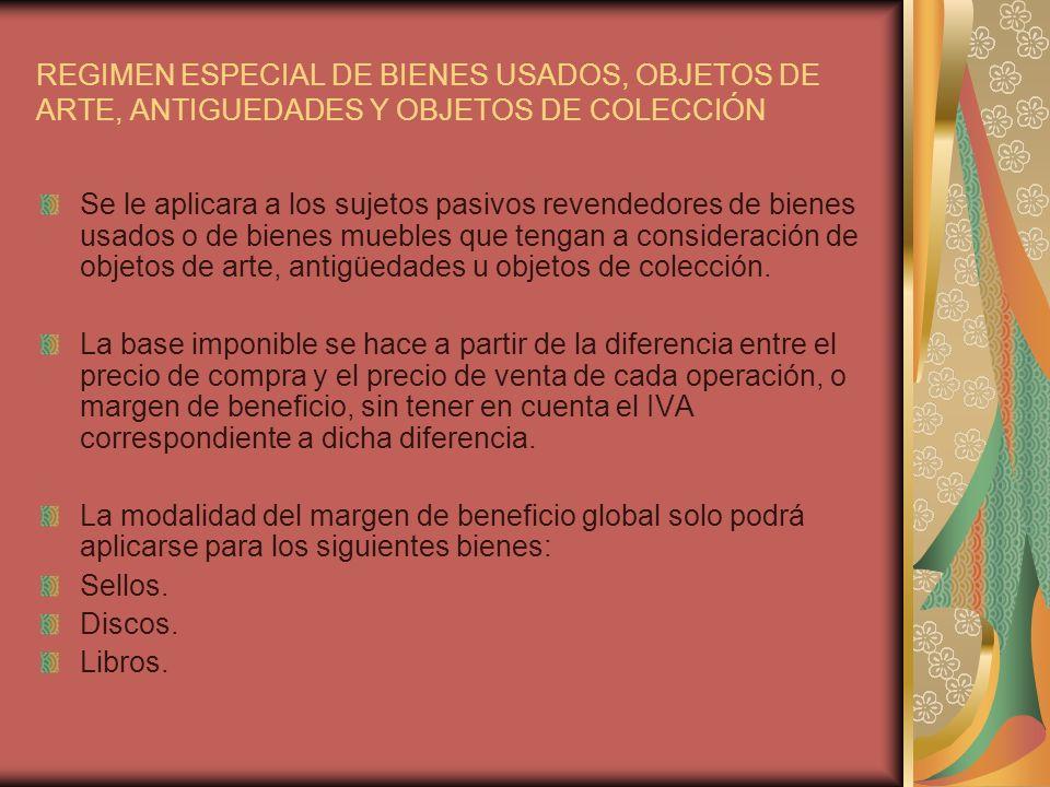REGIMEN ESPECIAL DE BIENES USADOS, OBJETOS DE ARTE, ANTIGUEDADES Y OBJETOS DE COLECCIÓN Se le aplicara a los sujetos pasivos revendedores de bienes us