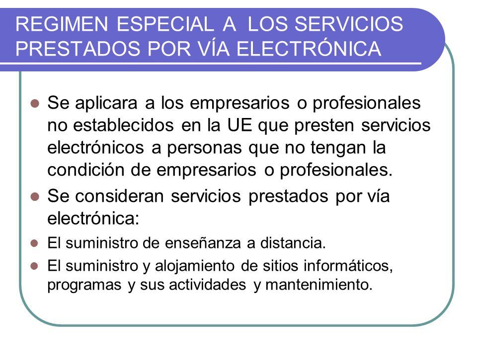REGIMEN ESPECIAL A LOS SERVICIOS PRESTADOS POR VÍA ELECTRÓNICA Se aplicara a los empresarios o profesionales no establecidos en la UE que presten serv