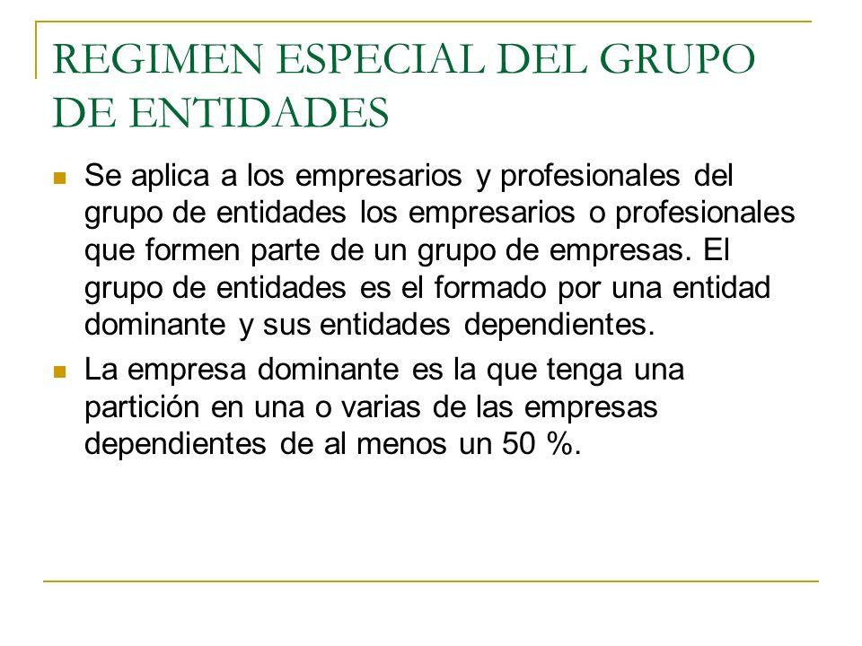 REGIMEN ESPECIAL DEL GRUPO DE ENTIDADES Se aplica a los empresarios y profesionales del grupo de entidades los empresarios o profesionales que formen