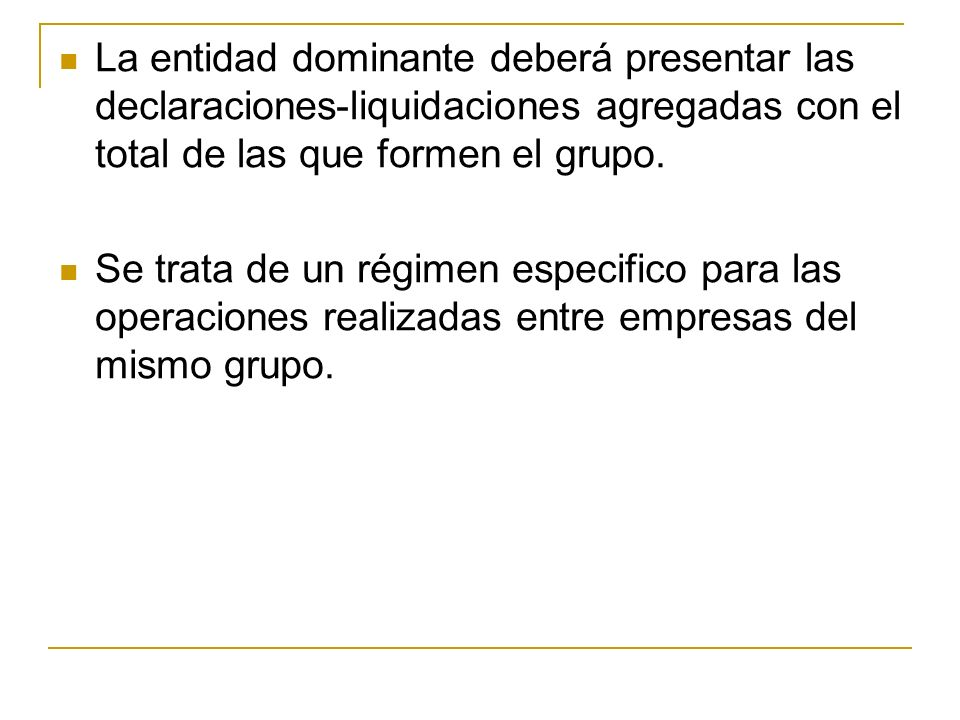 La entidad dominante deberá presentar las declaraciones-liquidaciones agregadas con el total de las que formen el grupo. Se trata de un régimen especi