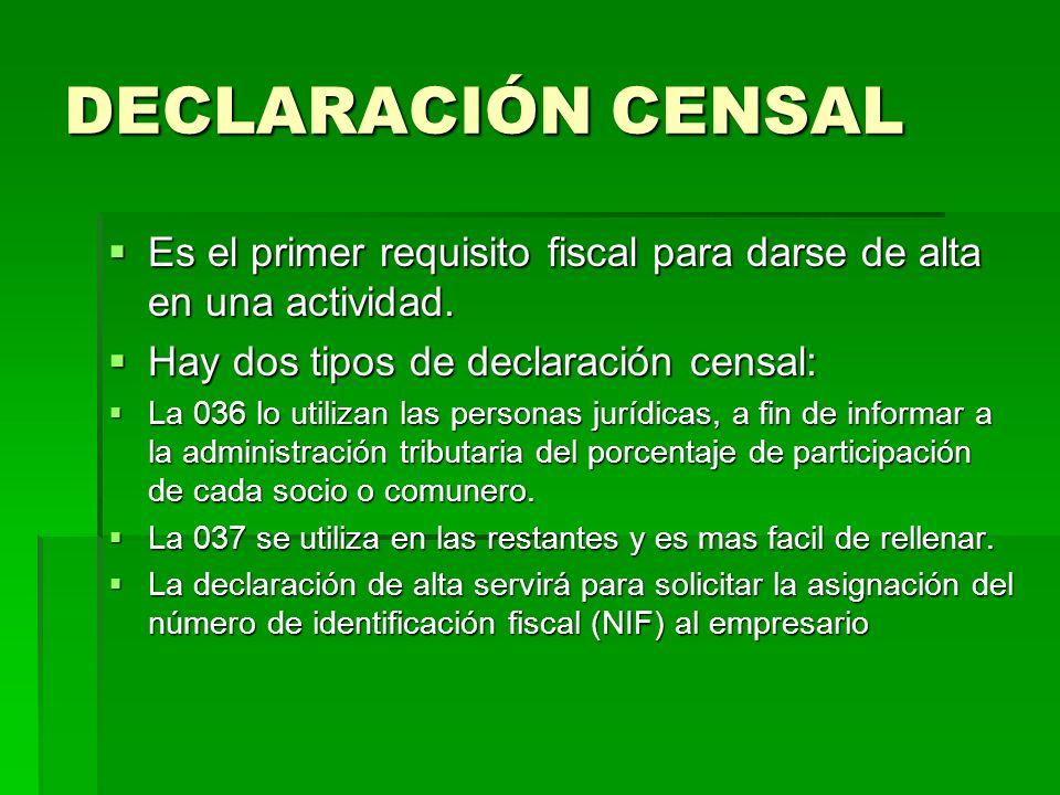 DECLARACIÓN CENSAL Es el primer requisito fiscal para darse de alta en una actividad. Es el primer requisito fiscal para darse de alta en una activida