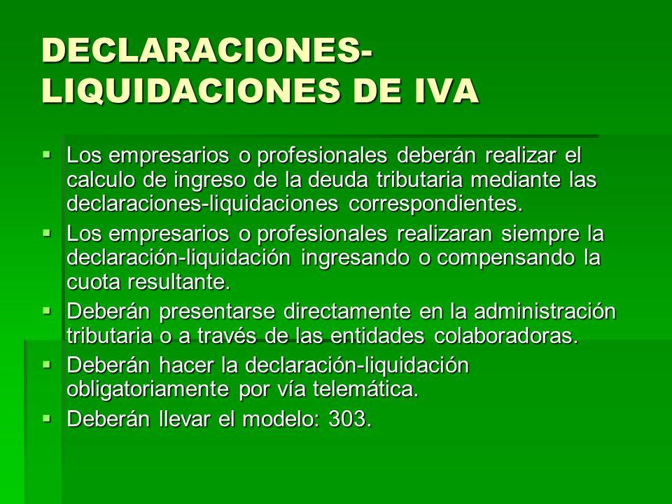 DECLARACIONES- LIQUIDACIONES DE IVA Los empresarios o profesionales deberán realizar el calculo de ingreso de la deuda tributaria mediante las declara