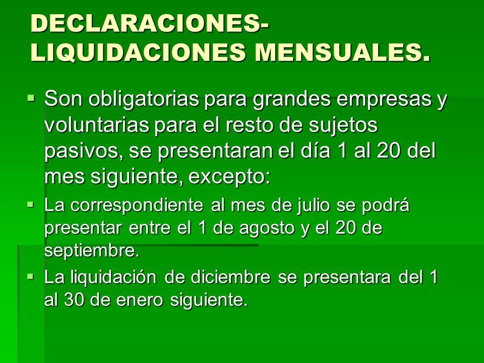 DECLARACIONES- LIQUIDACIONES MENSUALES. Son obligatorias para grandes empresas y voluntarias para el resto de sujetos pasivos, se presentaran el día 1
