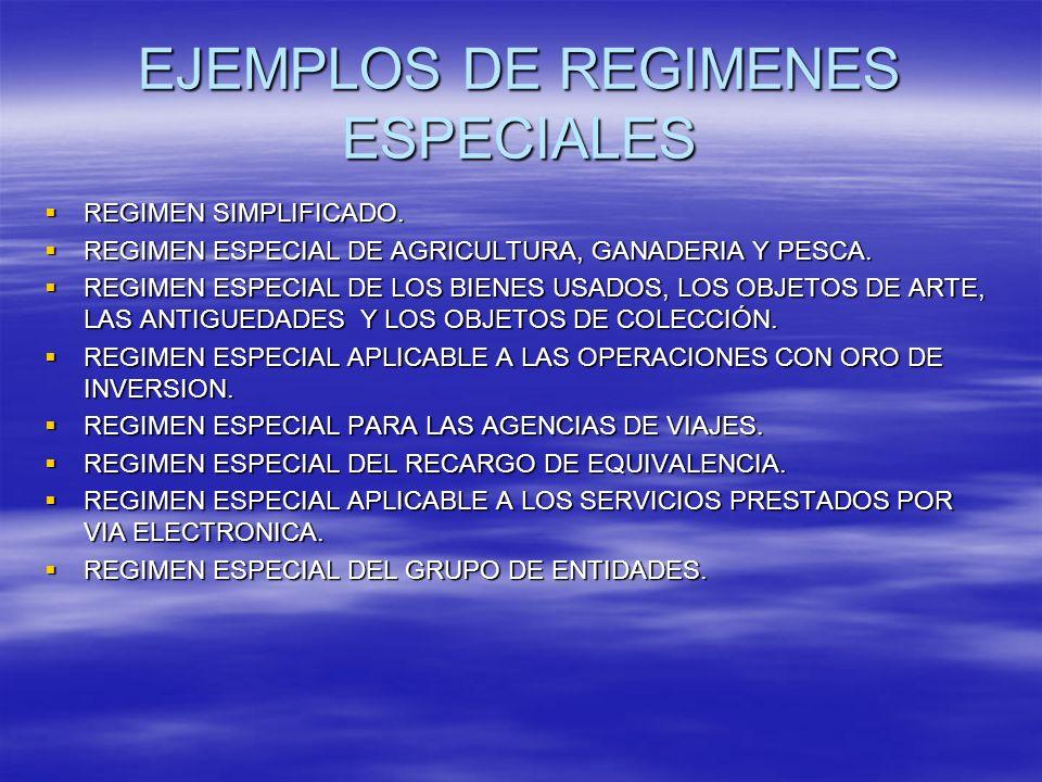 EJEMPLOS DE REGIMENES ESPECIALES REGIMEN SIMPLIFICADO. REGIMEN SIMPLIFICADO. REGIMEN ESPECIAL DE AGRICULTURA, GANADERIA Y PESCA. REGIMEN ESPECIAL DE A
