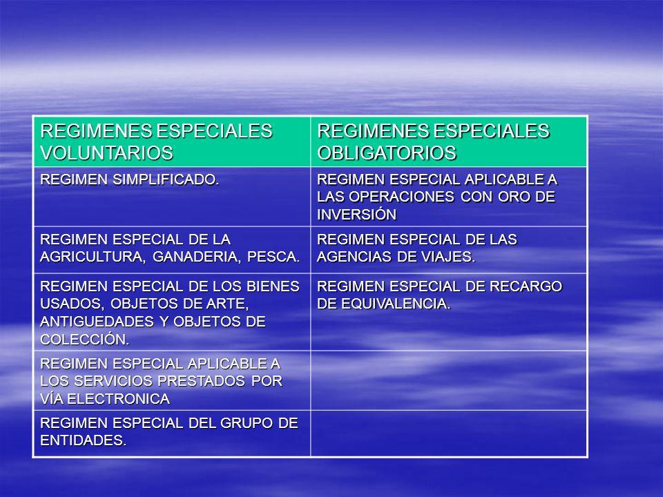 REGIMENES ESPECIALES VOLUNTARIOS REGIMENES ESPECIALES OBLIGATORIOS REGIMEN SIMPLIFICADO. REGIMEN ESPECIAL APLICABLE A LAS OPERACIONES CON ORO DE INVER