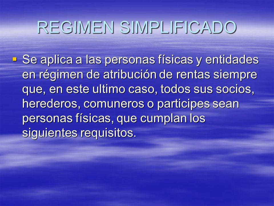 REGIMEN SIMPLIFICADO Se aplica a las personas físicas y entidades en régimen de atribución de rentas siempre que, en este ultimo caso, todos sus socio