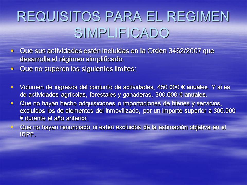 REQUISITOS PARA EL REGIMEN SIMPLIFICADO Que sus actividades estén incluidas en la Orden 3462/2007 que desarrolla el régimen simplificado. Que sus acti