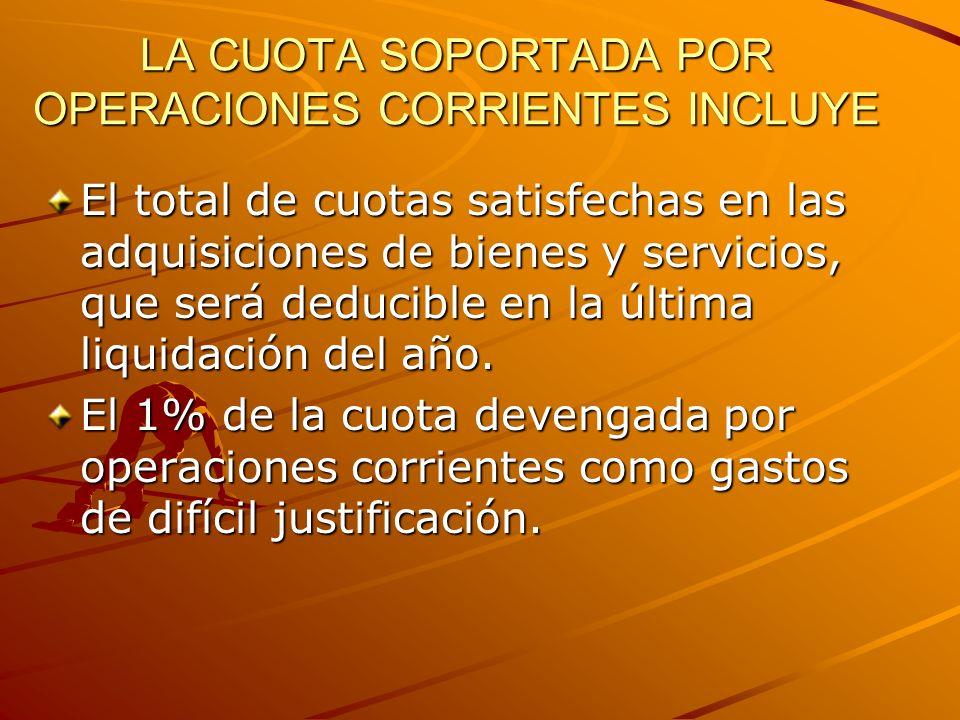 LA CUOTA SOPORTADA POR OPERACIONES CORRIENTES INCLUYE El total de cuotas satisfechas en las adquisiciones de bienes y servicios, que será deducible en