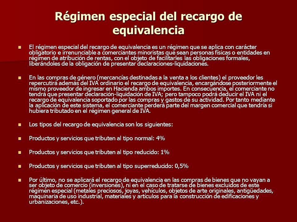 Régimen especial del recargo de equivalencia El régimen especial del recargo de equivalencia es un régimen que se aplica con carácter obligatorio e ir