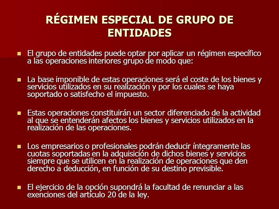 RÉGIMEN ESPECIAL DE GRUPO DE ENTIDADES El grupo de entidades puede optar por aplicar un régimen específico a las operaciones interiores grupo de modo