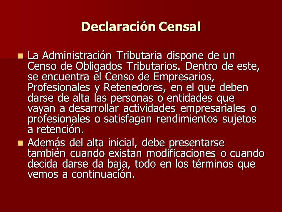 Declaración Censal La Administración Tributaria dispone de un Censo de Obligados Tributarios. Dentro de este, se encuentra el Censo de Empresarios, Pr