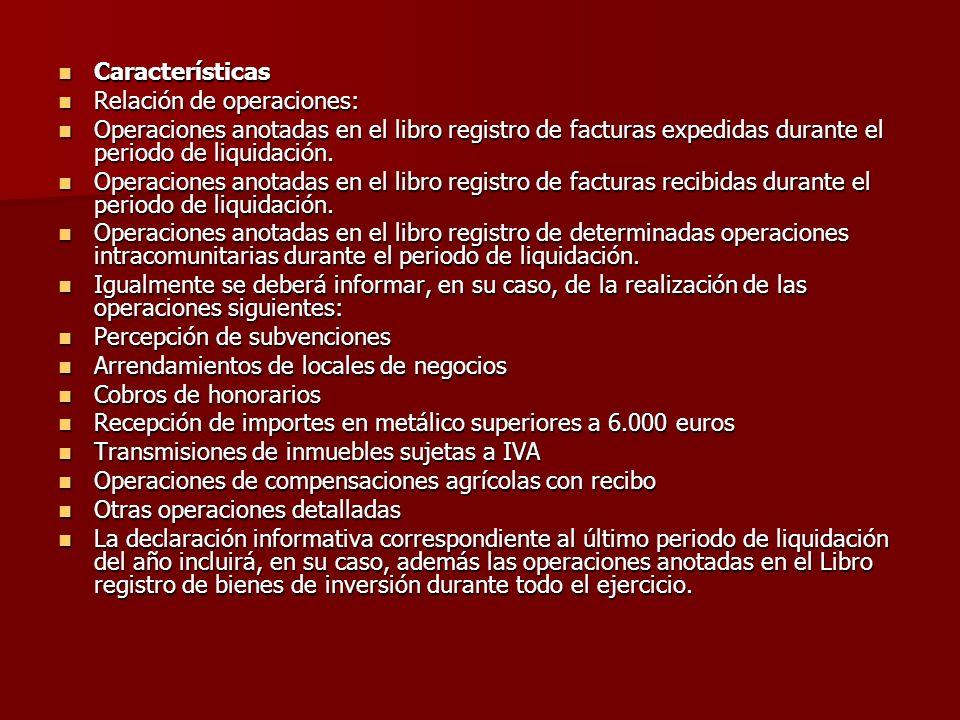Características Características Relación de operaciones: Relación de operaciones: Operaciones anotadas en el libro registro de facturas expedidas dura