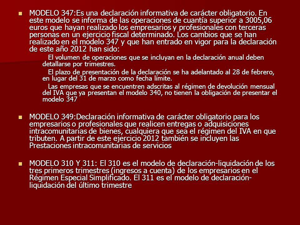 MODELO 347:Es una declaración informativa de carácter obligatorio. En este modelo se informa de las operaciones de cuantía superior a 3005,06 euros qu