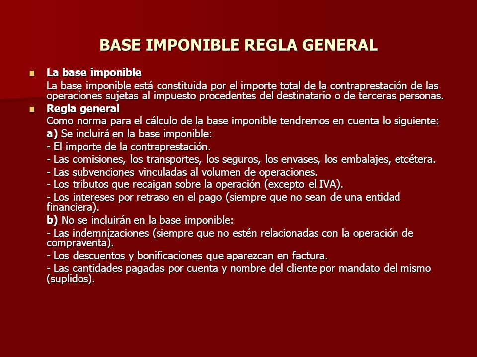 BASE IMPONIBLE REGLA GENERAL La base imponible La base imponible La base imponible está constituida por el importe total de la contraprestación de las
