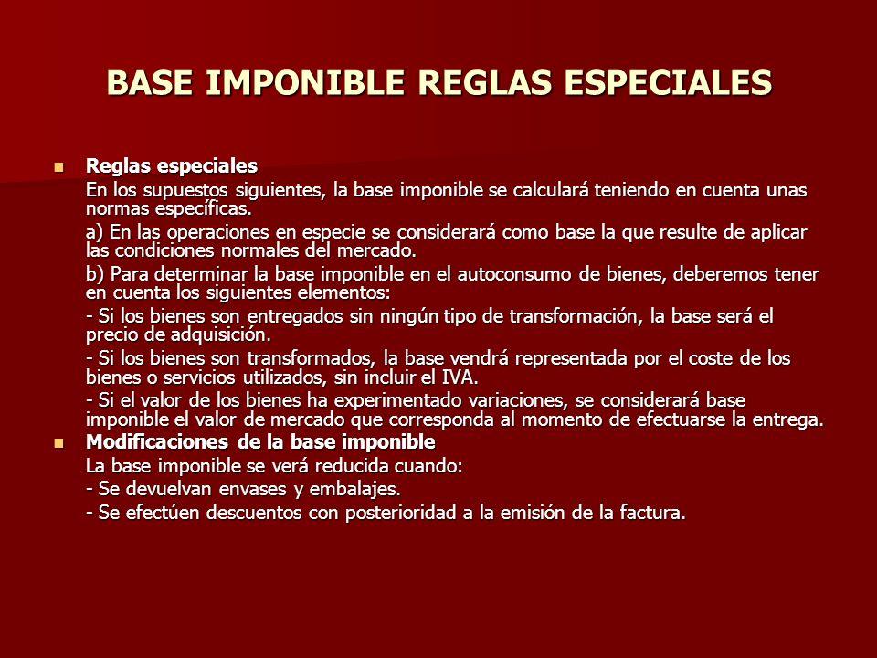 BASE IMPONIBLE REGLAS ESPECIALES Reglas especiales Reglas especiales En los supuestos siguientes, la base imponible se calculará teniendo en cuenta un