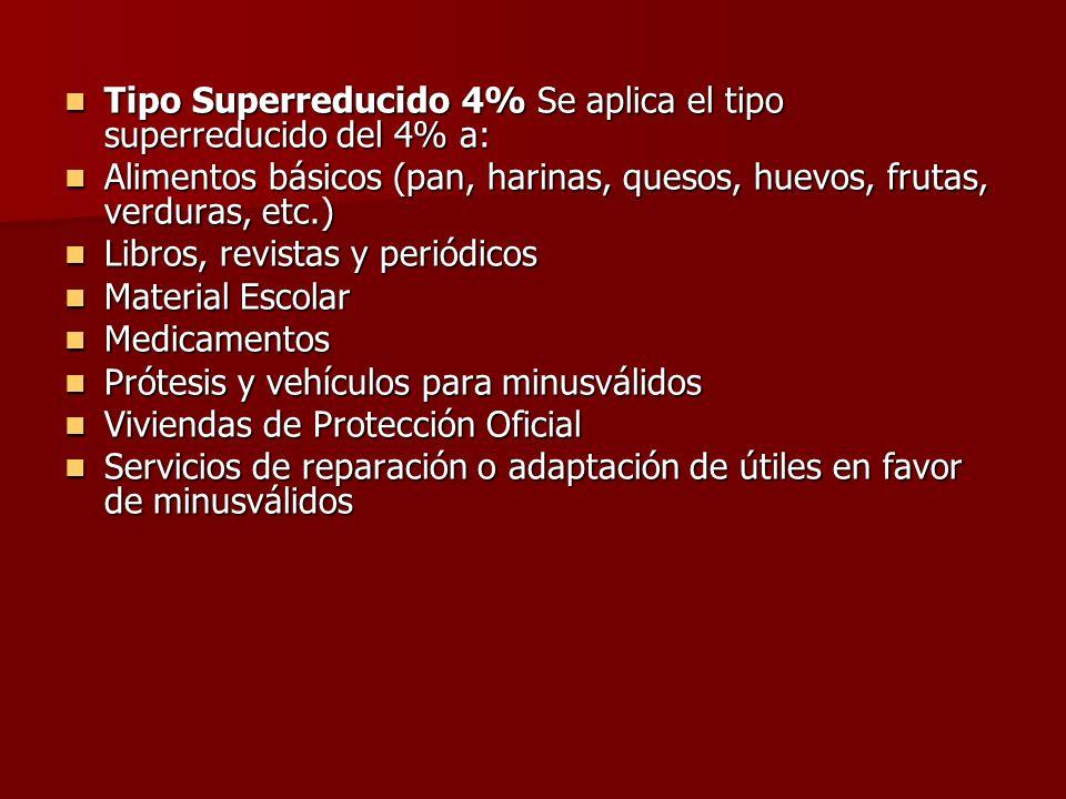 Tipo Superreducido 4% Se aplica el tipo superreducido del 4% a: Tipo Superreducido 4% Se aplica el tipo superreducido del 4% a: Alimentos básicos (pan