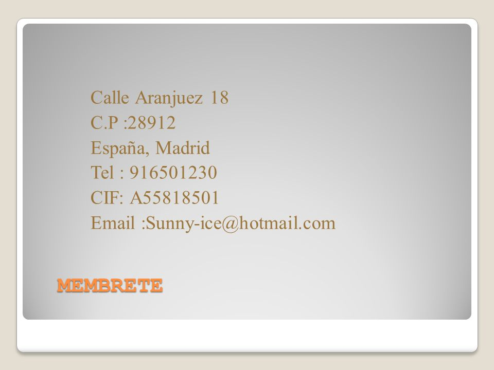 MEMBRETE Calle Aranjuez 18 C.P :28912 España, Madrid Tel : 916501230 CIF: A55818501 Email :Sunny-ice@hotmail.com