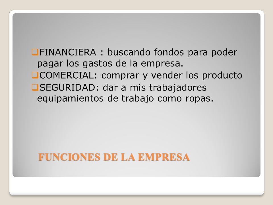 FUNCIONES DE LA EMPRESA FINANCIERA : buscando fondos para poder pagar los gastos de la empresa.