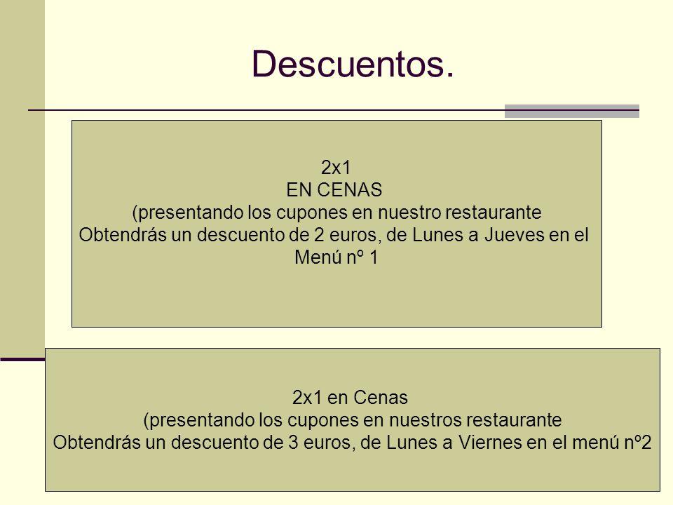Descuentos. 2x1 EN CENAS (presentando los cupones en nuestro restaurante Obtendrás un descuento de 2 euros, de Lunes a Jueves en el Menú nº 1 2x1 en C